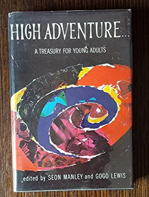 High Adventure: A Treasury For Young Adults: Seon Manley and Gogo Lewis [Editors]