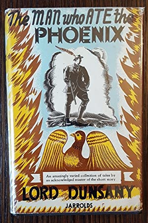 The Man Who Ate the Phoenix: Lord Dunsany