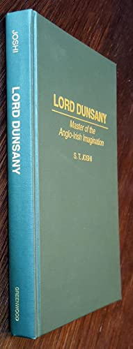 Lord Dunsany: Master of the Anglo-Irish Imagination: S. T. Joshi