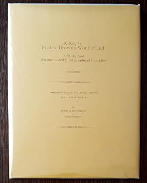 A Key to Frederic Brown's Wonderland: A Study and An Annotated Bibliographical Checklist: ...