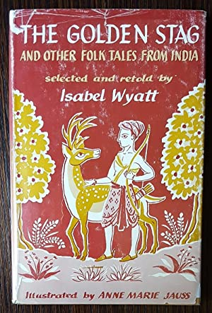 The Golden Stag and Other Folk Tales from India: Wyatt, Isabel
