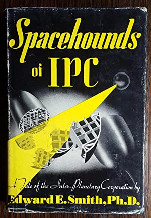 Spacehounds of IPC: A Tale of the Inter- Planetary Corporation: Smith, Edward E. [E. E. Doc Smith]