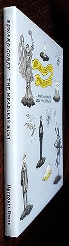 The Headless Bust : A Melancholy Meditation for the False Millennium: Gorey, Edward