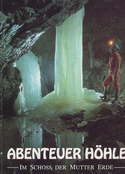 Abenteuer Höhle. Im Schoss der Mutter Erde. Mitarb. v. Gerald Knobloch, Erich Kurzmann,