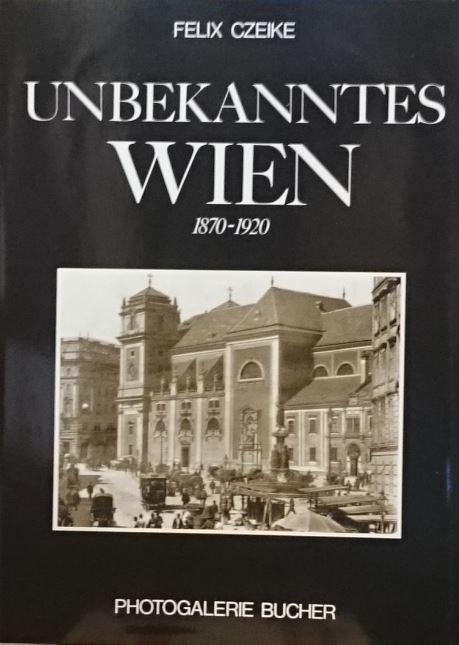 Unbekanntes Wien 1870 - 1920. Photogalerie Bucher.: Czeike, Felix: