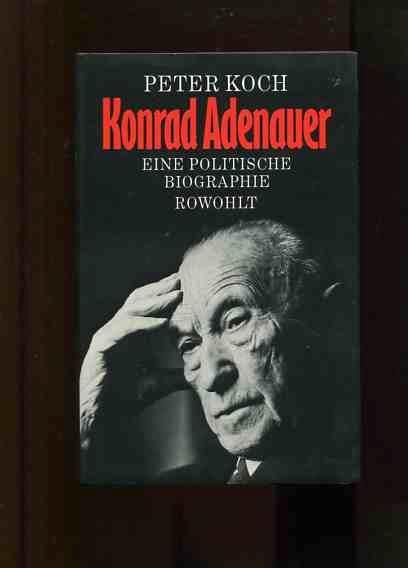 konrad adenauer eine politische biographie peter koch und krner klaus - Konrad Adenauer Lebenslauf