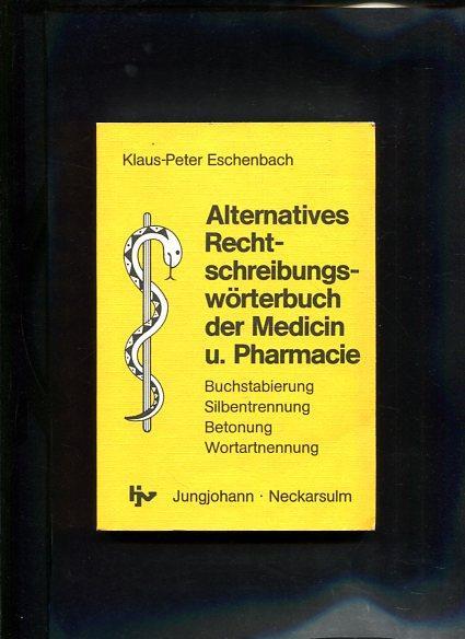 Alternatives Rechschreibungswörterbuch der Medicin und Pharmacie Buchstabierung, Silbentrennung, Betonung, Wortartnennung - Eschenbach, Klaus-Peter