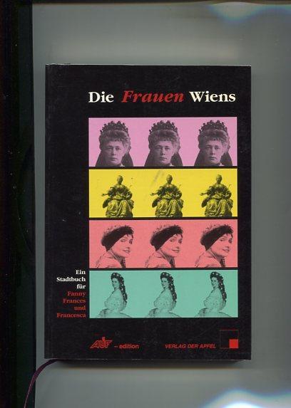 Die Frauen Wiens: Ein Stadtbuch für Fanny, Frances und Francesca (AUF - edition)