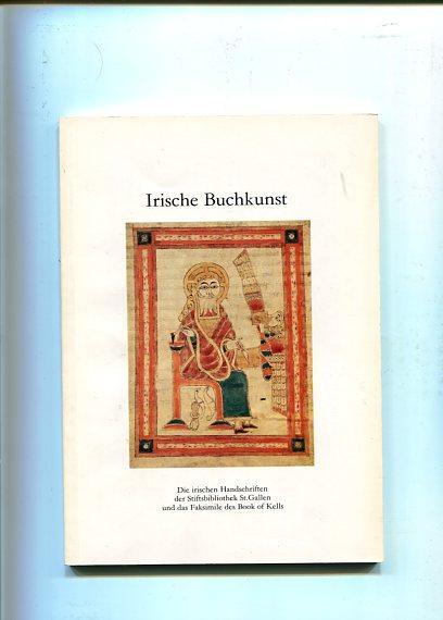Irische Buchkunst - Die irischen Handschriften der Stiftsbibliothek St. Galler und das Faksimile ...
