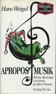 Apropos Musik. Kleine Beiträge zu einem großen Thema