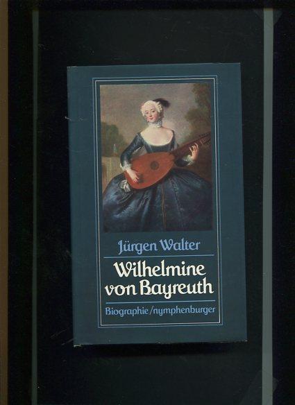 Wilhelmine von Bayreuth: Die Lieblingsschwester Friedrichs des Grossen : Biographie