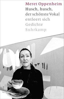 Husch, husch, der schönste Vokal entleert sich - Gedichte, Prosa. - Oppenheim, Meret