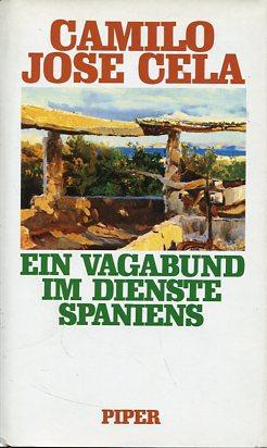 Ein Vagabund im Dienste Spaniens. Hrsg., ausgew.: Cela, Camilo Jose: