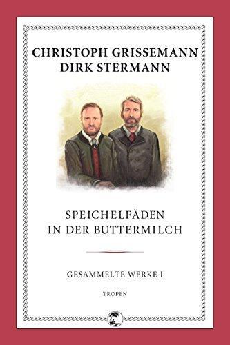 Speichelfäden in der Buttermilch. Gesammelte Werke Teil: 1. - Grissemann, Christoph und Dirk Stermann