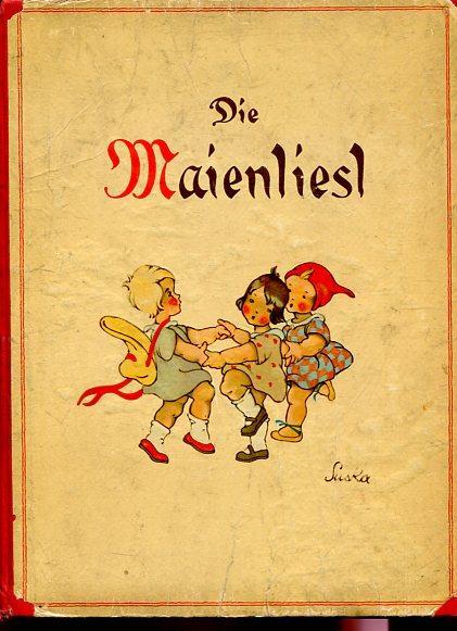 Die Maienliesl - Ein Bilderbuch. Bilder von: Rainer, Paul und
