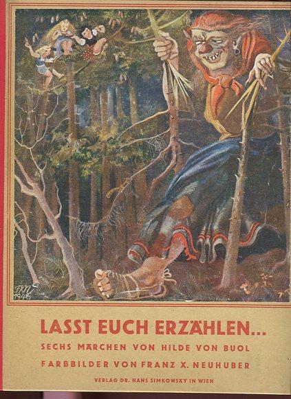 Kinder, lasst euch was erzählen . sechs Märchen. mit farbigen Kunstdrucktafeln von Franz Xaver Neuhuber.