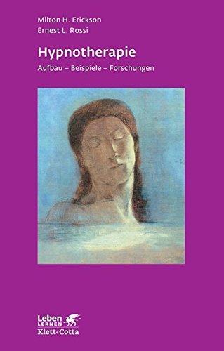 Hypnotherapie - Aufbau - Beispiele - Forschungen. Aus dem Amerikan. übers. von Brigitte Stein / Leben lernen ; 49.