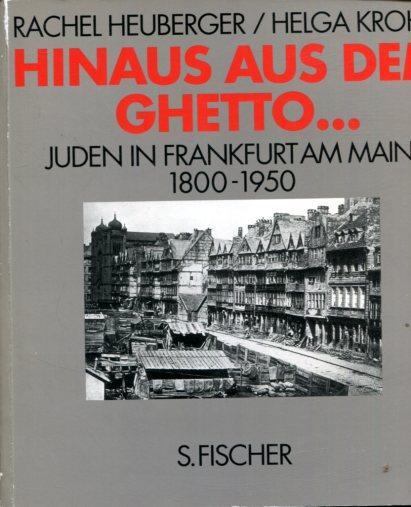 Hinaus aus dem Ghetto - Juden in Frankfurt am Main : 1800 - 1950 : Begleitbuch zur ständigen Ausstellung des Jüdischen Museums der Stadt Frankfurt am Main.