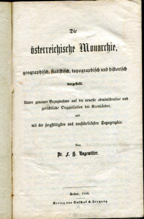 Die österreichische Monarchie, geographisch, statistisch, topographisch und: Ungewitter, F. H.: