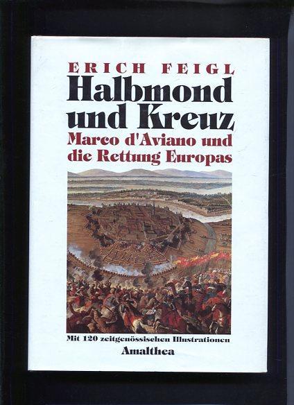 Halbmond und Kreuz Marco d Aviano und die Rettung Europas: Feigl, Erich: