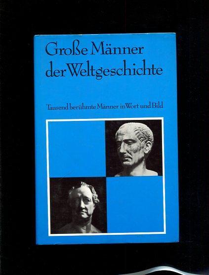 Grosse Männer der Weltgeschichte. 1000 Biographien in: Engasser, Quirin [Mitarb.]: