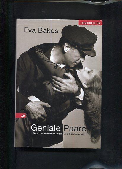 Geniale Paare Künstler zwischen Werk und Leidenschaft - Bakos, Eva