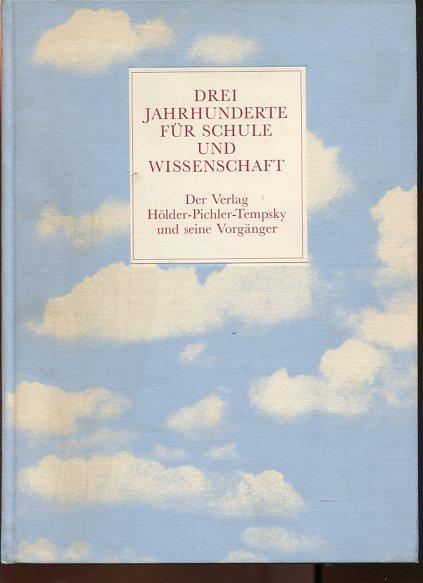 Drei Jahrhunderte für Schule und Wissenschaft. Der Verlag Hölder-Pichler-Tempsky und seine Vorgänger. - Treffer, Günter