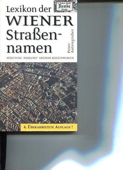 Lexikon der Wiener Straßennamen Bedeutung, Herkunft, Hintergrundinformation, frühere Bezeichnungen.