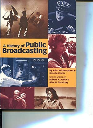 History of Public Broadcasting. with an update by Robert K. Avery & Alan G. Stavitsky.: ...