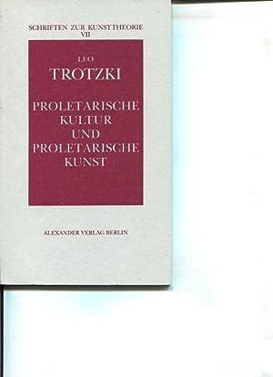 Proletarische Kultur und proletarische Kunst. Schriften zur Kunsttheorie 7.: Trockij, Leo D.: