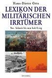 Lexikon der militärischen Irrtümer. von Salamis bis zum Irak-Krieg.: Otto, Hans-Dieter: