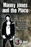 Manny Jones and the Place: Book One of the Manny Jones Series.: Just, Eli: