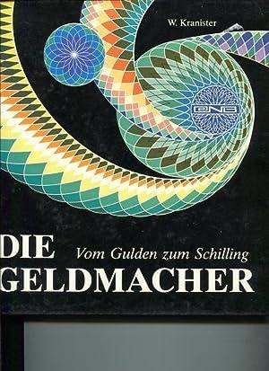 Die Geldmacher. Vom Gulden zum Schilling.: Kranister, W. (Hrsg.):