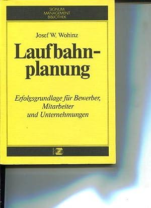 Laufbahnplanung. Erfolgsgrundlage für Bewerber, Mitarbeiter und Unternehmungen.: Wohinz, Josef...