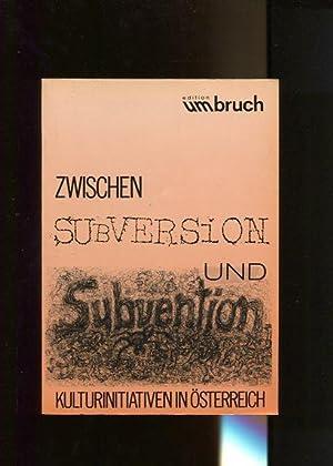 Zwischen Subversion und Subvention. Kulturinitiativen in Österreich. Unter Mitarb. von ...
