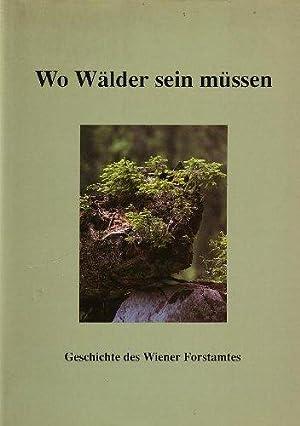Wo Wälder sein müssen. Die Wohlfahrtswälder der Stadt Wien. Geschichte des Wiener ...