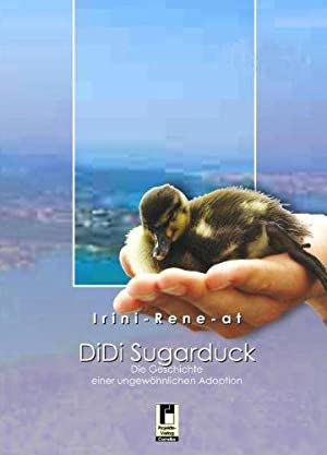 DiDi Sugarduck. Die Geschichte einer ungewöhnlichen Adoption.: Irini-Rene-at: