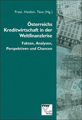 Österreichs Kreditwirtschaft in der Weltfinanzkrise. Fakten, Analysen, Perspektiven und ...