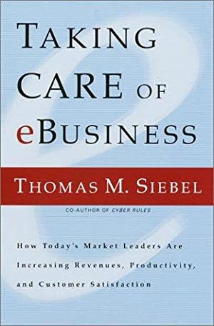 Taking Care of e-Business. How Today's Market: Siebel, Thomas M.: