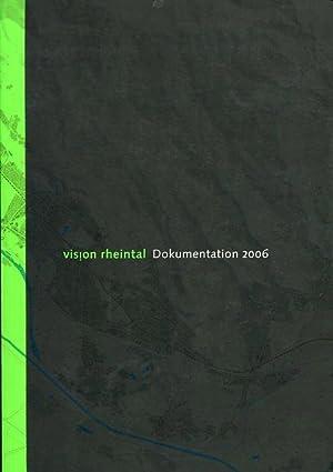 Vision Rheintal. Dokumentation 2006. Räumliche Entwicklung und regionale Kooperation im ...