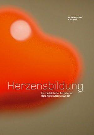 Herzensbildung - ein medizinischer Ratgeber zu Herz-Kreislauferkrankungen.: Zehetgruber, Manfred ...