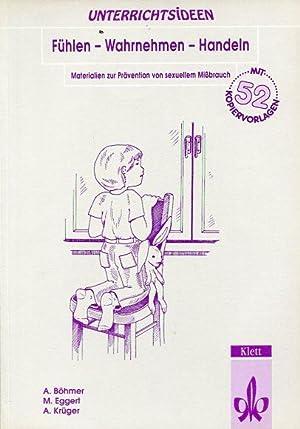 Fühlen - Wahrnehmen - Handeln. Unterrichtsmaterial zur Prävention von sexuellem ...