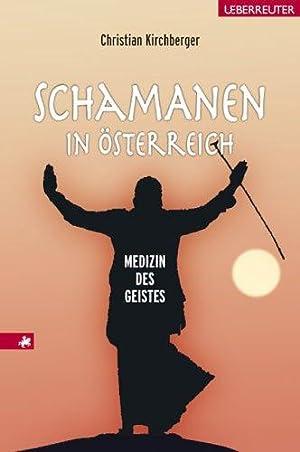 Schamanen in Österreich - Medizin des Geistes.: Kirchberger, Christian: