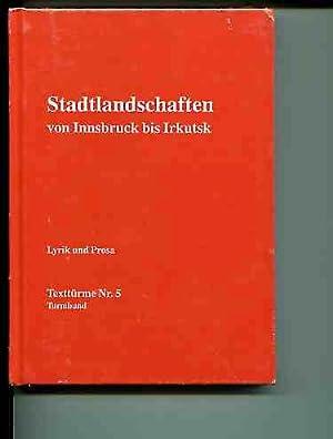 Stadtlandschaften von Innsbruck bis Irkutsk - Lyrik und Prosa. Anthologie. Texttürme Nr. 5.: ...