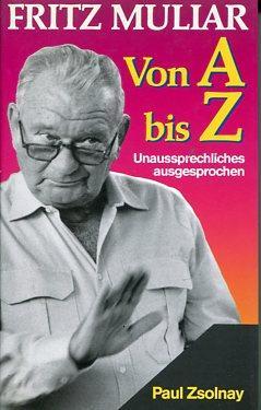 Von A bis Z. Unausprechliches ausgesprochen.: Muliar, Fritz: