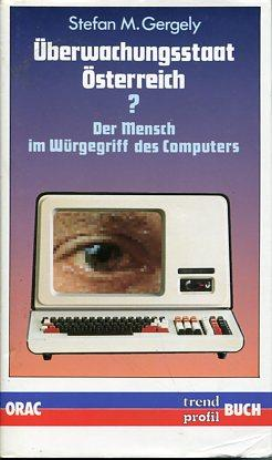 Überwachungsstaat Österreich ? Der Mensch im Würgegriff des Computers.: Gergely, ...