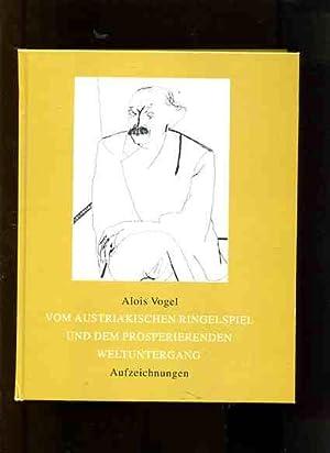 Vom austriakischen Ringelspiel und dem prosperierenden Weltuntergang - Aufzeichnungen.: Vogel, ...