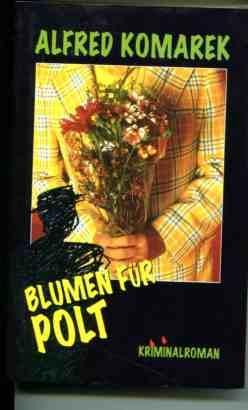 Blumen für Polt - Kriminalroman.: Komarek, Alfred: