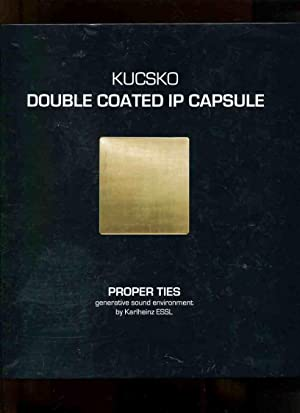Double Coated IP Capsule - Proper Ties generative sound environment by Karlheinz Essel.: Kucsko, ...