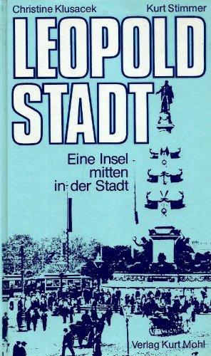 Leopoldstadt eine Insel mitten in der Stadt: Klusacek, Christine und Kurt Stimmer: